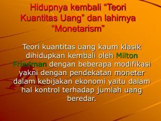 Hidupnya kembali  Teori Kuantitas Uang  dan lahirnya  Monetarism