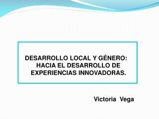 DESARROLLO LOCAL Y GÉNERO: HACIA EL DESARROLLO DE EXPERIENCIAS INNOVADORAS.