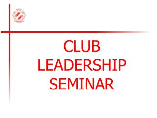 CLUB LEADERSHIP SEMINAR