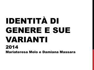 IDENTITÀ DI GENERE E SUE VARIANTI 2014 Mariateresa Molo e Damiana Massara