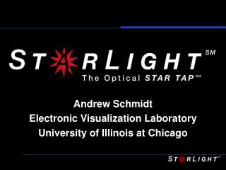 Andrew Schmidt Electronic Visualization Laboratory University of Illinois at Chicago