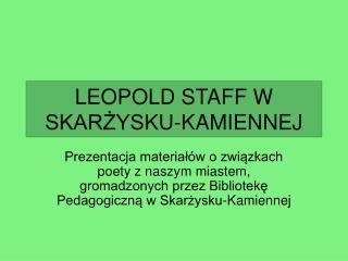 LEOPOLD STAFF W SKARŻYSKU-KAMIENNEJ