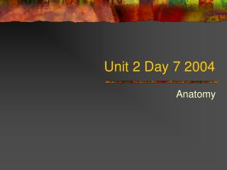 Unit 2 Day 7 2004