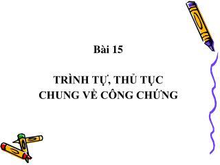 Bài 15 TRÌNH TỰ, THỦ TỤC  CHUNG VỀ CÔNG CHỨNG