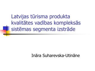 Latvijas tūrisma produkta kvalitātes vadības kompleksās sistēmas segmenta izstrāde