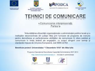 TEHNICI DE COMUNICARE -  Comunicarea interpresonal ă Partea I-