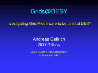 Grids@DESY Investigating Grid Middleware to be used at DESY