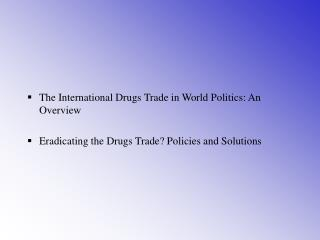 The International Drugs Trade in World Politics: An OverviewEradicating the Drugs Trade Policies and Solutions