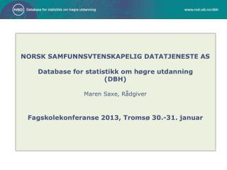 NORSK SAMFUNNSVTENSKAPELIG DATATJENESTE AS Database for statistikk om høgre utdanning (DBH)