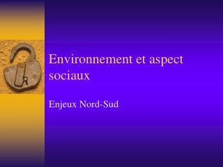 Environnement et aspect sociaux
