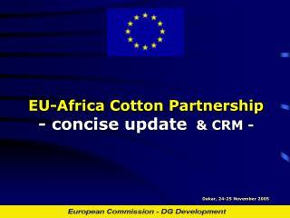 EU-Africa Cotton Partnership - concise update   & CRM -