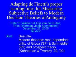 Peter P. Wakker (& Gijs van de Kuilen, Theo Offerman, Joep Sonnemans) December 22, 2005 Tel Aviv