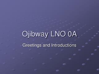 Ojibway LNO 0A