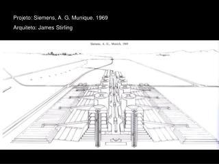 Projeto: Siemens, A. G. Munique. 1969 Arquiteto: James Stirling