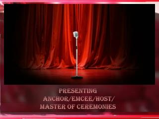 Presenting  ANCHOR/EMCEE/Host/ Master oF Ceremonies