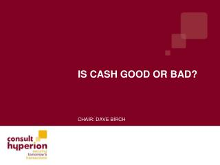 Is cash good or bad?