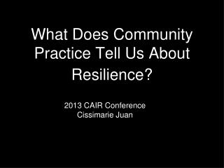 What Does Community Practice Tell Us About Resilience?