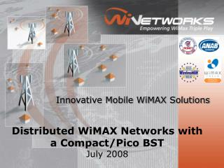 Distributed WiMAX Networks with a Compact/Pico BST July 2008