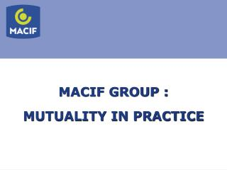 MACIF GROUP : MUTUALITY IN PRACTICE