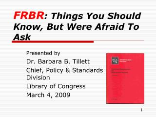 FRBR : Things You Should Know, But Were Afraid To Ask
