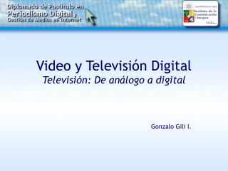 Video y Televisión Digital Televisión: De análogo a digital