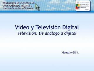 Video y Televisión Digital Televisión: De análogo a digital