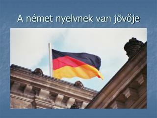 A német nyelvnek  van  jövője