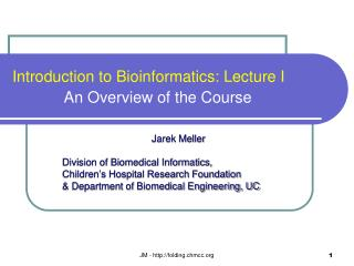 Introduction to Bioinformatics: Lecture I             An Overview of the Course
