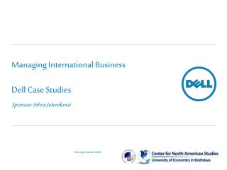 Managing International Business D ell Case Studies Sponsor : Silvia Jeleníková