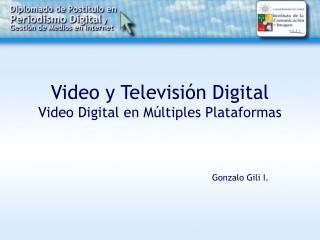 Video y Televisi�n Digital Video Digital en M�ltiples Plataformas