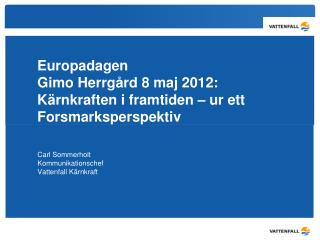 Europadagen Gimo Herrgård 8 maj 2012: Kärnkraften i framtiden – ur ett Forsmarksperspektiv