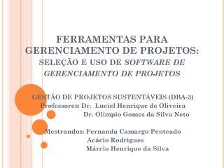 GEST�O DE PROJETOS SUSTENT�VEIS (DBA-3) Professores: Dr.   Luciel  Henrique de Oliveira
