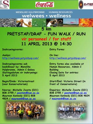5 km  PRETSTAP/DRAF - FUN WALK / RUN  vir personeel / for staff  11 APRIL 2013 @ 14:30