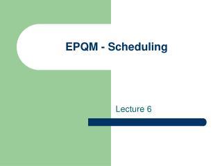 EPQM - Scheduling