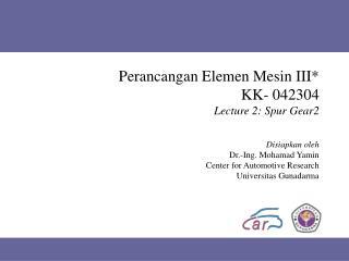 Perancangan Elemen Mesin III* KK- 042304  Lecture 2: Spur Gear2
