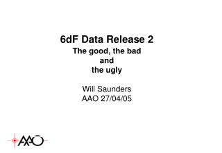 6dF Data Release 2 The good, the bad and  the ugly Will Saunders AAO 27/04/05
