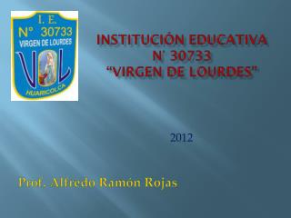 "Institución Educativa n° 30733 ""virgen de  lourdes """