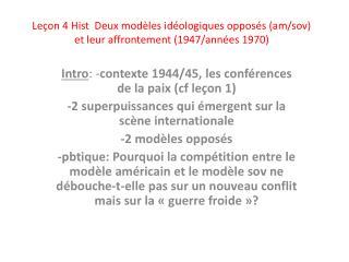 Intro : - contexte 1944/45, les conférences de la paix ( cf  leçon 1)