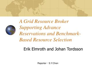 A Grid Resource Broker Supporting Advance Reservations and Benchmark-Based Resource Selection