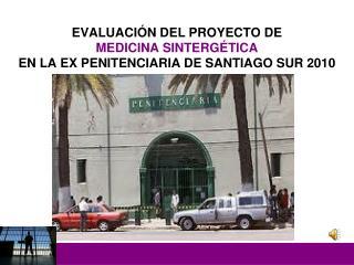 EVALUACIÓN DEL PROYECTO DE  MEDICINA SINTERGÉTICA EN LA EX PENITENCIARIA DE SANTIAGO SUR 2010