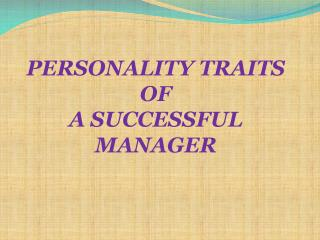 PERSONALITY TRAITS OF  A SUCCESSFUL MANAGER