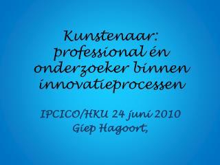 Kunstenaar: professional én onderzoeker binnen innovatieprocessen