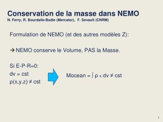 Conservation de la masse dans NEMO N. Ferry, R. Bourdalle-Badie (Mercator),  F. Sevault (CNRM)