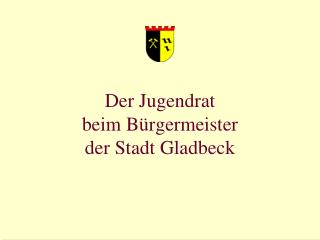 Der Jugendrat  beim Bürgermeister  der Stadt Gladbeck