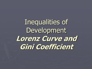 Inequalities of Development Lorenz Curve and  Gini  Coefficient