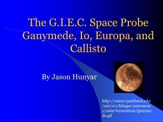 The G.I.E.C. Space Probe Ganymede, Io, Europa, and Callisto