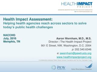 Health Impact Assessment:  Helping health agencies reach across sectors to solve today s public health challenges  NACCH
