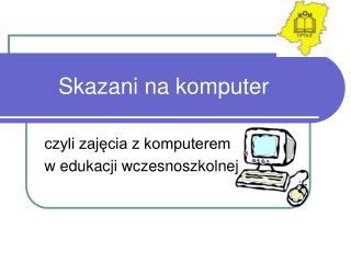 Skazani na komputer