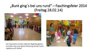 """""""Bunt ging´s bei uns rund"""" – Faschingsfeier 2014  (Freitag 28.02.14)"""