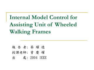 Internal Model Control for Assisting Unit of Wheeled Walking Frames